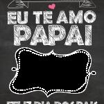 Quadrinho Chalkboard Lousa Dia dos Pais eu te amo