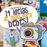 14 ideias incríveis de Ensaios Fotográficos para Bebês