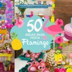 50 Ideias para Festa Flamingo