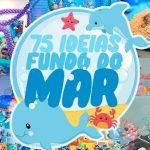 Festa Fundo do Mar 75 Ideias para Arrasar