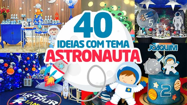 Festa Astronauta 40 Ideias para se Inspirar
